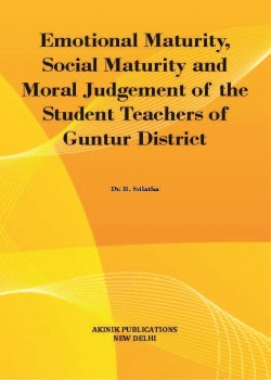 Emotional Maturity, Social Maturity and Moral Judgement of the Student Teachers of Guntur District