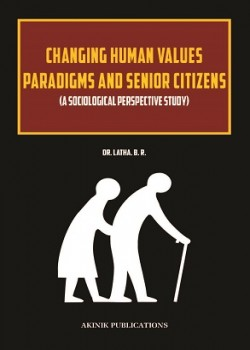 Changing Human Values Paradigms and Senior Citizens (A Sociological Perspective Study)