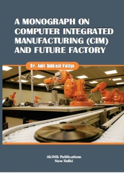 A monograph on computer integrated manufacturing (CIM) and future factory