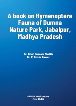 A Book on Hymenoptera Fauna of Dumna Nature Park, Jabalpur, Madhya Pradesh