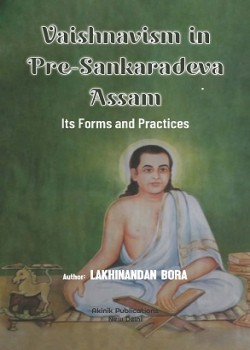 Vaishnavism in Pre-Sankaradeva Assam: Its Forms and Practices