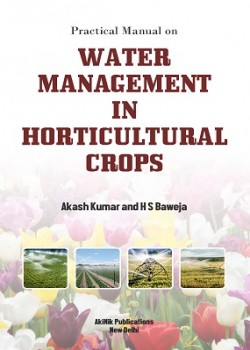 Practical Manual on Water Management in Horticultural Crops