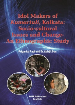 Idol Makers of Kumartuli, Kolkata: Socio-cultural Issues and Change-An Ethnographic Study