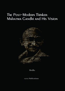 The Post-Modern Thinker: Mahatma Gandhi and His Vision