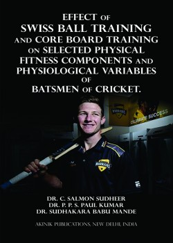 Effect of Swiss Ball Training and Core Board Training on Selected Physical Fitness Components and Physiological Variables of Batsmen of Cricket