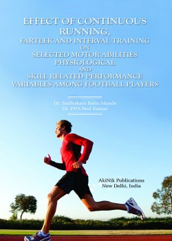 Effect of Continuous Running, Fartlek and Interval Training On Selected Motor Abilities Physiological and Skill Related Performance Variables among Football Players