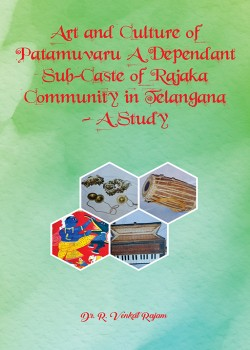 Art and Culture of Patamuvaru A Dependant Sub-Caste of Rajaka Community in Telangana – A Study