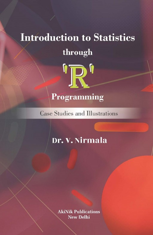 Introduction to Statistics through 'R' Programming Case Studies and Illustrations