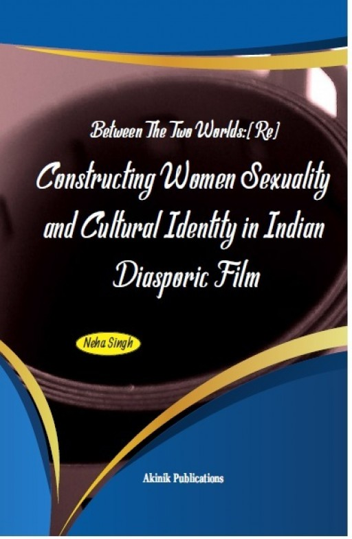 Between The Two Worlds: (Re) Constructing Women Sexuality and Cultural Identity in Indian Diasporic Film