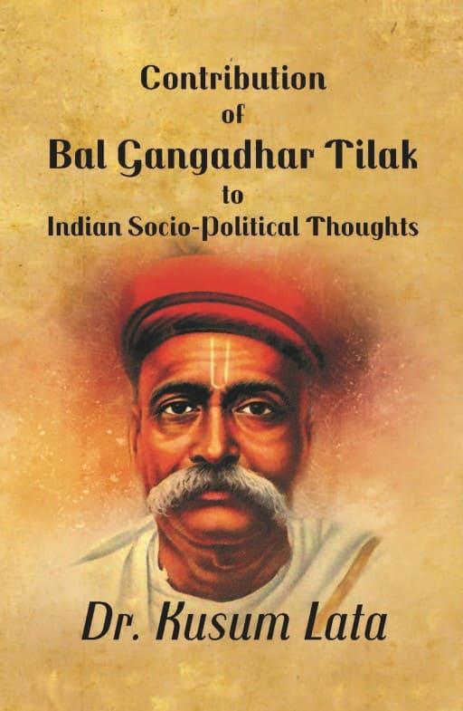 Contribution of Bal Gangadhar Tilak to Indian Socio-Political Thoughts