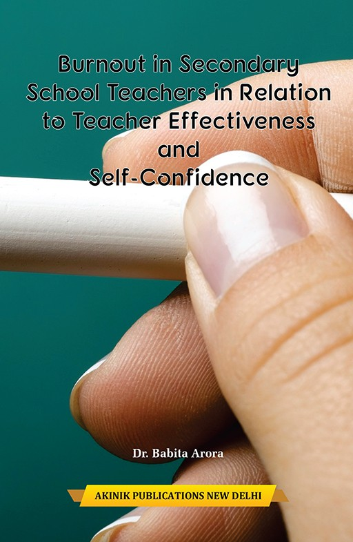 Burnout in Secondary School Teachers in Relation to Teacher Effectiveness and Self-Confidence